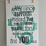 "This letterpress print ($26) reads, ""Ever since happiness heard your name it's been running through the streets trying to find you"" by Hafiz."