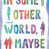 In Some Other World, Maybe by Shari Goldhagen, Out Jan. 19