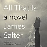 Aug. 2015 — All That Is by James Salter