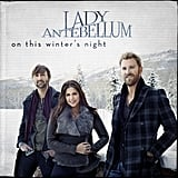 Lady Antebellum: On This Winter's Night ($10)