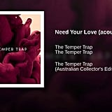 """Need Your Love"" (Acoustic) by Temper Trap"