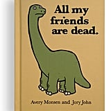 All My Friends Are Dead by Avery Monsen, $10.80
