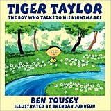 Tiger Taylor: The Boy Who Talks to His Nightmares ($17)
