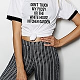 """Don't Touch My P*ssy or the White House Kitchen Garden"" Shirt ($35)"