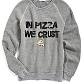 In Pizza We Crust Sweatshirt
