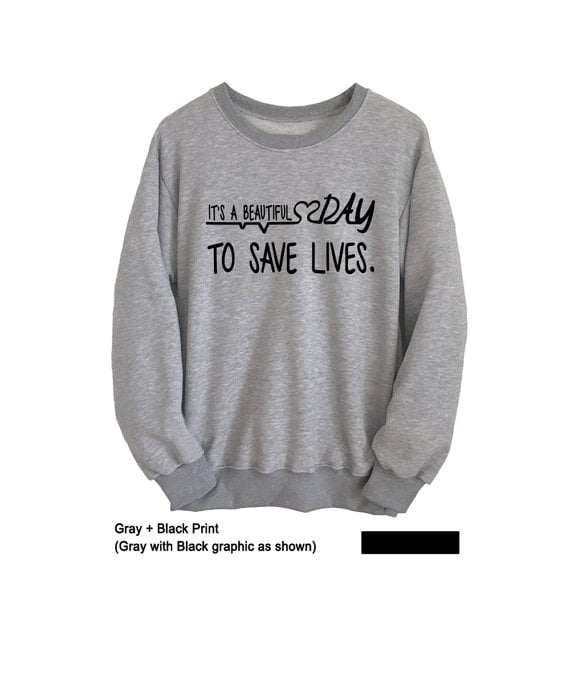 """It's a Beautiful Day to Save Lives"" Sweatshirt"