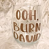 "Schitt's Creek ""Ooh, Burn David"" Wine Glass"