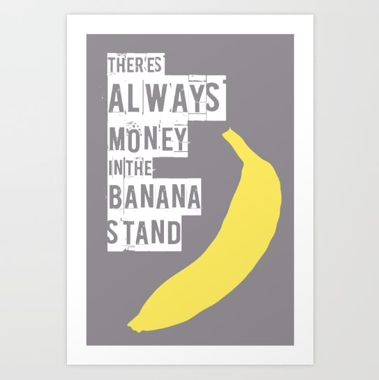 There's Always Money in the Banana Stand Poster ($15)