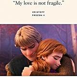 """My love is not fragile."" — Kristoff, Frozen 2"