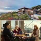 Obsessed With the Homes in Big Little Lies? Here's How You Can Feel Like You're in the Show