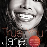 Janet Jackson's True You: A Journey to Finding and Loving Yourself is a memoir about her early years in the spotlight, overcoming the challenges in her life, and learning to love the person she's become.