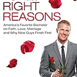 For the Right Reasons: America's Favorite Bachelor on Faith, Love, Marriage and Why Nice Guys Finish First