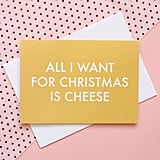 All I Want For Christmas Is Cheese Christmas Card ($2)