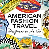 American Fashion Travel, Designers on the Go by the Council of Fashion Designers of America   In this gorgeous scrapbook-style compilation, American designers such as Tommy Hilfiger, Vera Wang and Marchesa's Keren Craig and Georgina Chapman share their favorite travel destinations and inspirations. Filled with personal photos, drawings and interviews, and with a foreward by Diane von Furstenberg, this is a must-read for anyone who loves travel and fashion.    Available for pre-order, Assouline, $45