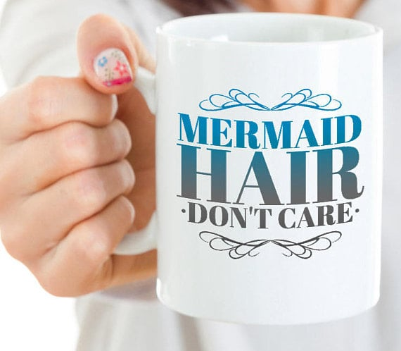 Mermaid Hair Don't Care Mug ($15)