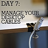 Keep your desktop clean with easy cable organizers.