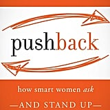 Pushback: How Smart Women Ask — and Stand Up — For What They Want
