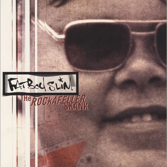 """The Rockafeller Skank"" by Fatboy Slim"