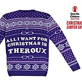 All I Want: Louis Theroux Christmas Jumper (£40) This jumper is a part of a special edition range by Not Just, to raise money for Save the Children this Christmas Jumper Day. £5 from the sale of this jumper will go to helping children around the world have a brighter future.