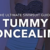 Tummy concealing: You're built a little more like an apple shape and carry your weight mostly in your middle. What to look for: Whether you prefer to be covered up or you're out to slim your middle, there are a number of one-piece and two-piece suits, like high-waisted or tankini styles, that help to smooth out your middle. Tips and tricks:  Shirring works miracles. The gathered fabric hides bulges and creates definition in the waist. A figure-flattering surplice-wrap silhouette trims the waist with its crossover fabric. If you carry your weight in the lower part of your belly, try on a retro-inspired, high-waisted suit. They're on trend and ace for covering the abdomen.
