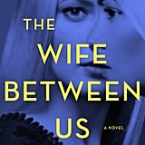 The Wife Between Us by Greer Hendricks and Sarah Pekkanen, Out Jan. 9