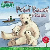 The Polar Bears' Home: A Story About Global Warming