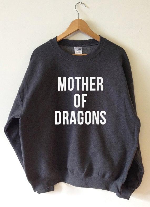 Mother of Dragons Sweatshirt ($19)