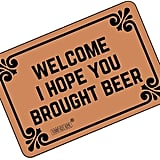 Welcome I Hope You Brought Beer Doormat