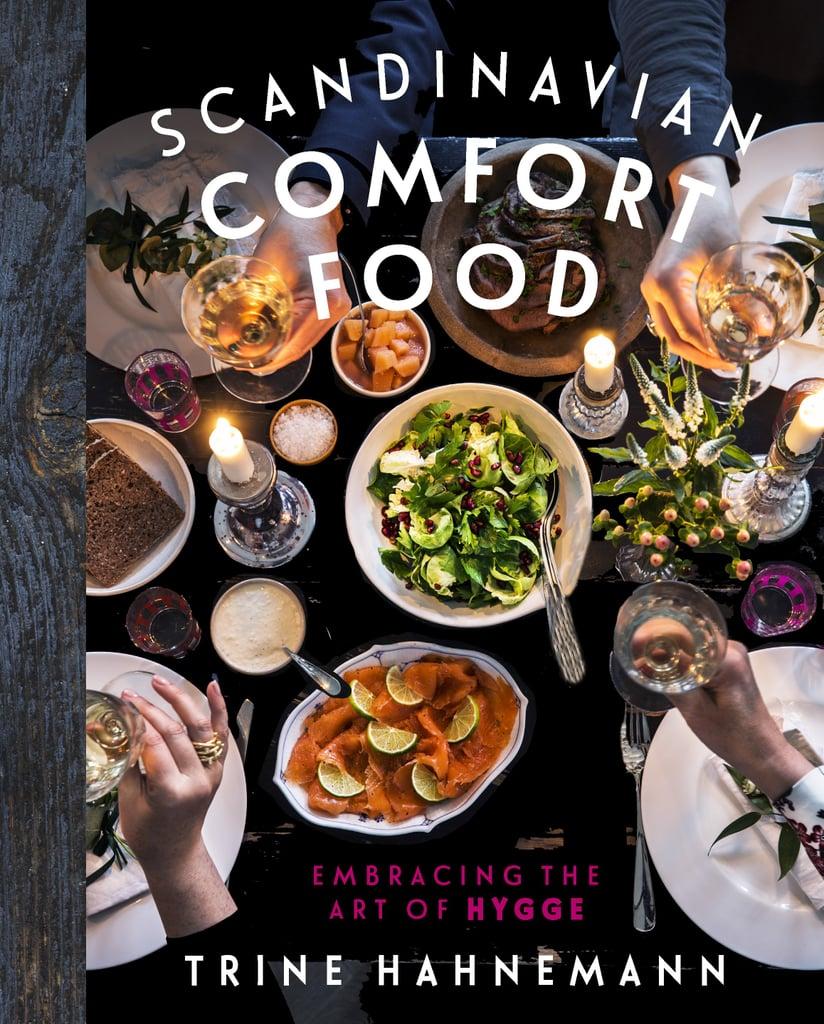 Scandinavian Comfort Food: Embracing the Art of Hygge by Trine Hahnemann