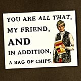 You Are All That, My Friend, and in Addition, a Bag of Chips ($4)