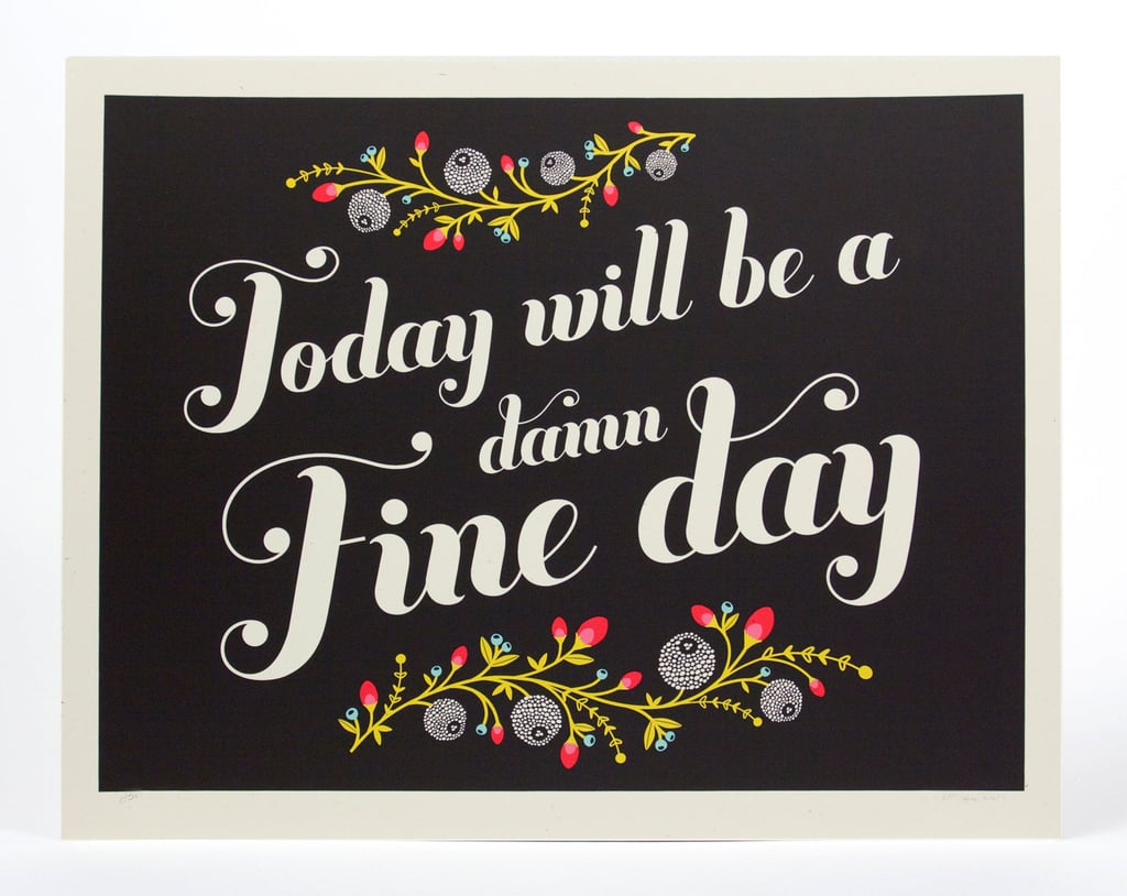 """Today will be a damn fine day,"" reads this floral print ($24)."
