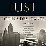 Aug. 2011 — Rodin's Debutante by Ward Just