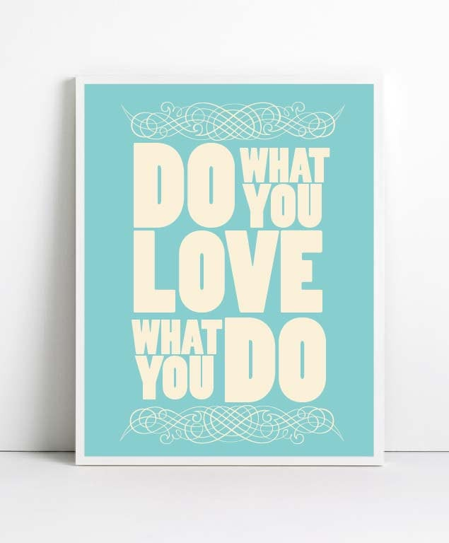 We've all heard it before, but it doesn't hurt to be reminded of the importance of doing what you love — this quote poster ($18) does just that.