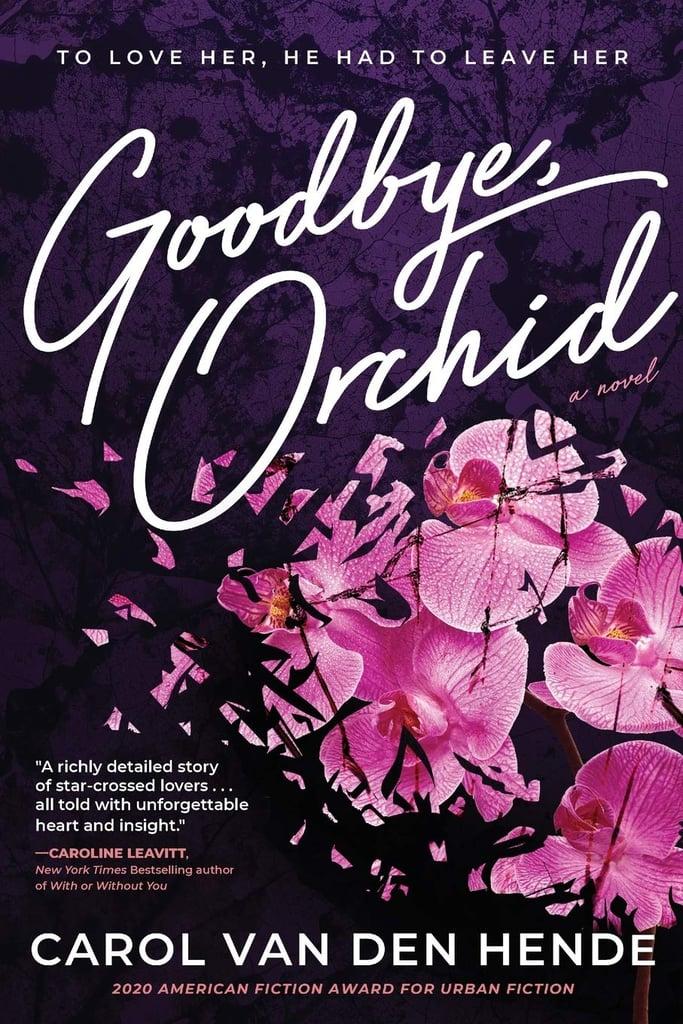 Goodbye, Orchid by Carol Van Den Hende