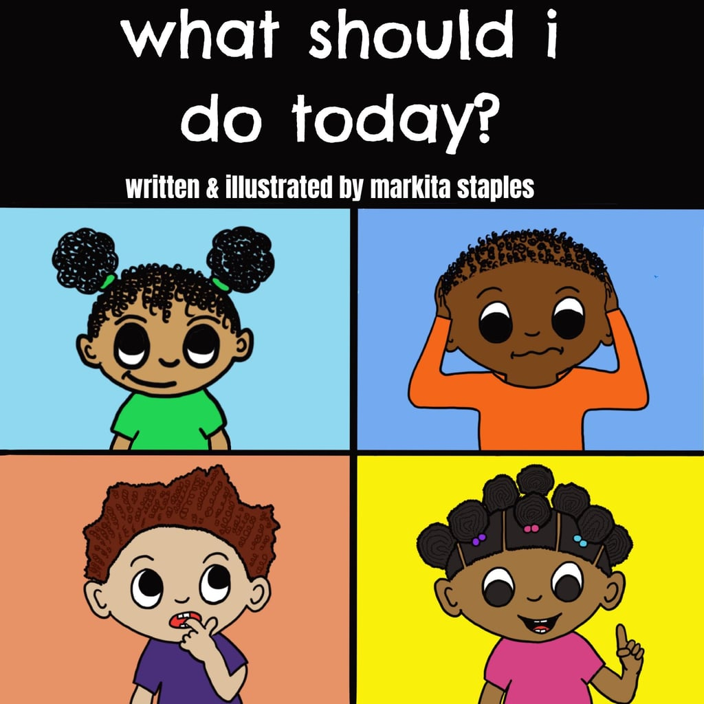 What Should I Do Today? Written and Illustrated by Markita Staples