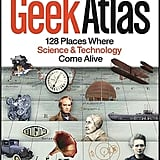 The Geek Atlas: 128 Places Where Science and Technology Come Alive ($20)