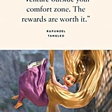 """""""Venture outside your comfort zone. The rewards are worth it."""" — Rapunzel, Tangled"""