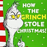 How the Grinch Stole Christmas! by Dr. Suess