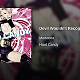 """""""Devil Wouldn't Recognize You"""" by Madonna"""