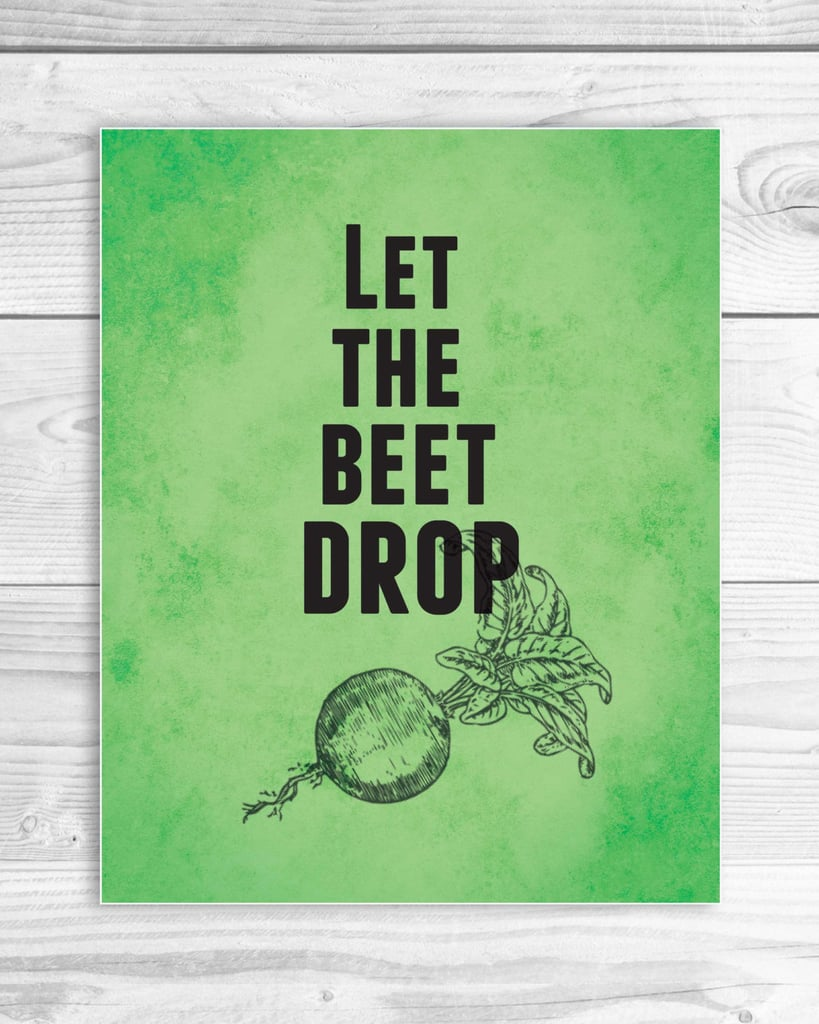 We love a good pun, and this funny print ($18) nails it just in time for all those Fall beets.