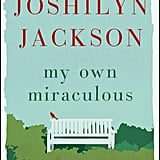 My Own Miraculous by Joshilyn Jackson