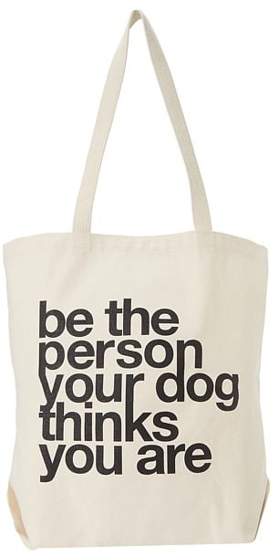 Be the Person Your Dog Thinks You Are Tote ($32)