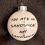 """You Ate My Sandwich? My Sandwich!"" Friends Ornament"