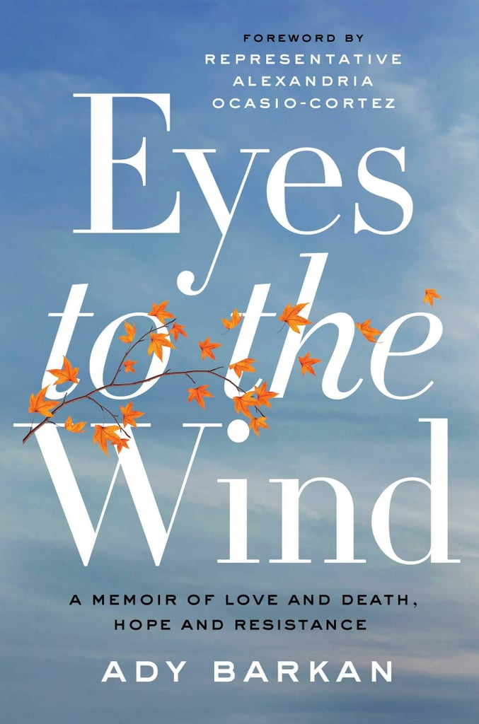 Eyes to the Wind: A Memoir of Love and Death, Hope and Resistance by Ady Barkan