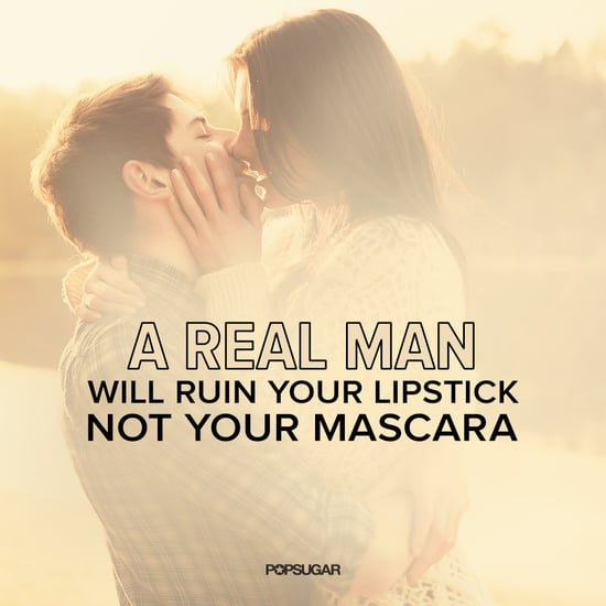 A Real Man Will Ruin Your Lipstick, Not Your Mascara