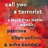 When They Call You a Terrorist by Patrisse Khan-Cullors and asha bandele
