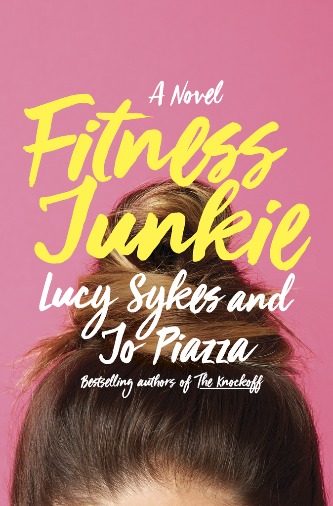 Fitness Junkie by Jo Piazza and Lucy Sykes