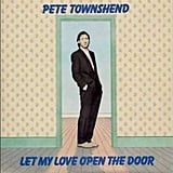 """Let My Love Open the Door"" by Pete Townshend"
