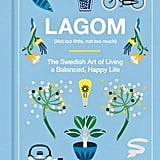 Lagom: Not Too Little, Not Too Much: The Swedish Art of Living a Balanced, Happy Life by Niki Brantmark
