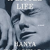 A Little Life by Hanya Yanagihara